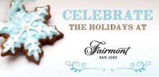 Celebrate the Holidays at Fairmont San Jose