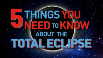 5 Things You Need to Know About the Total Solar Eclipse