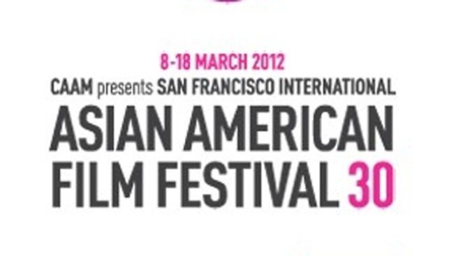 30th SAN FRANCISCO INTERNATIONAL ASIAN AMERICAN FILM FESTIVAL, MARCH 8-18, 2012